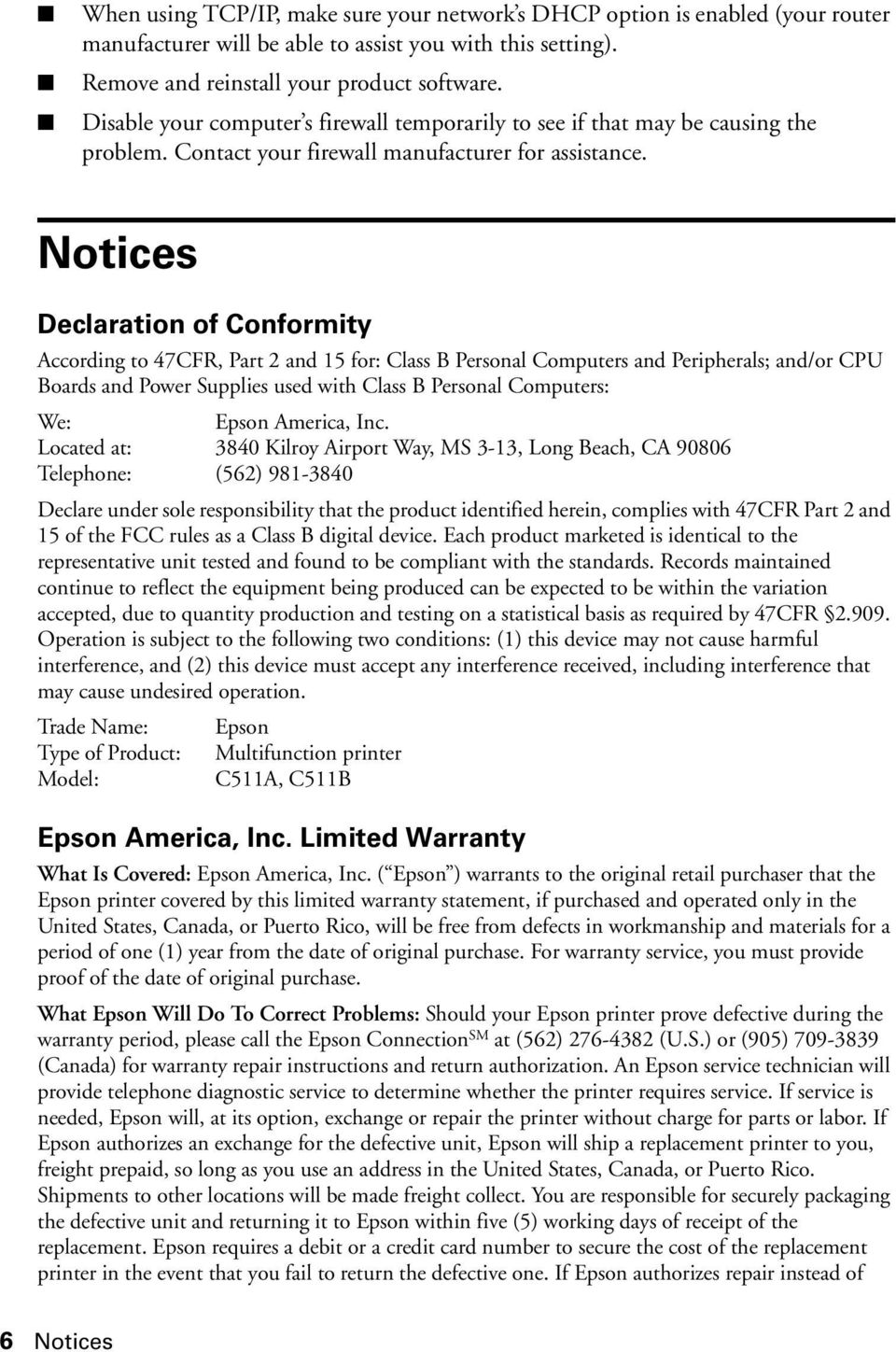 Notices Declaration of Conformity According to 47CFR, Part 2 and 15 for: Class B Personal Computers and Peripherals; and/or CPU Boards and Power Supplies used with Class B Personal Computers: We: