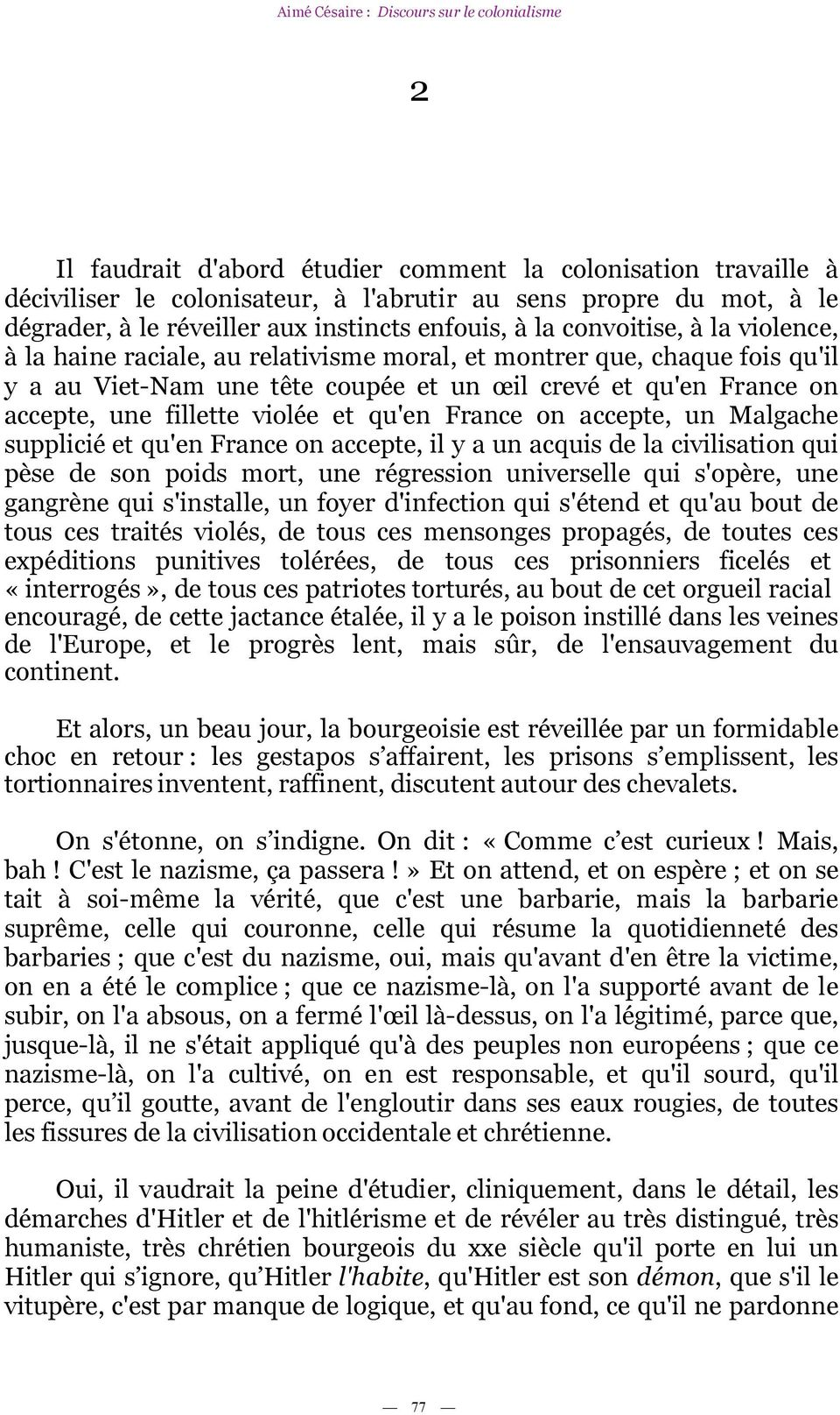 France on accepte, un Malgache supplicié et qu'en France on accepte, il y a un acquis de la civilisation qui pèse de son poids mort, une régression universelle qui s'opère, une gangrène qui