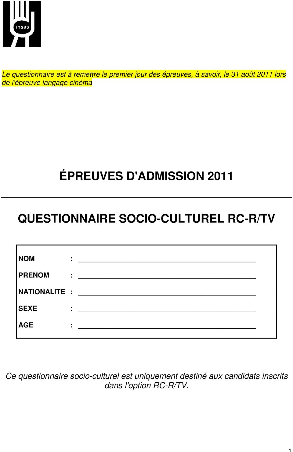 QUESTIONNAIRE SOCIO-CULTUREL RC-R/TV NOM PRENOM : : NATIONALITE : SEXE AGE : : Ce