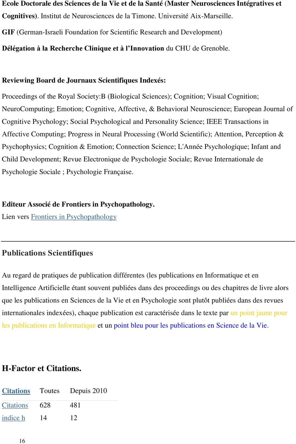Reviewing Board de Journaux Scientifiques Indexés: Proceedings of the Royal Society:B (Biological Sciences); Cognition; Visual Cognition; NeuroComputing; Emotion; Cognitive, Affective, & Behavioral