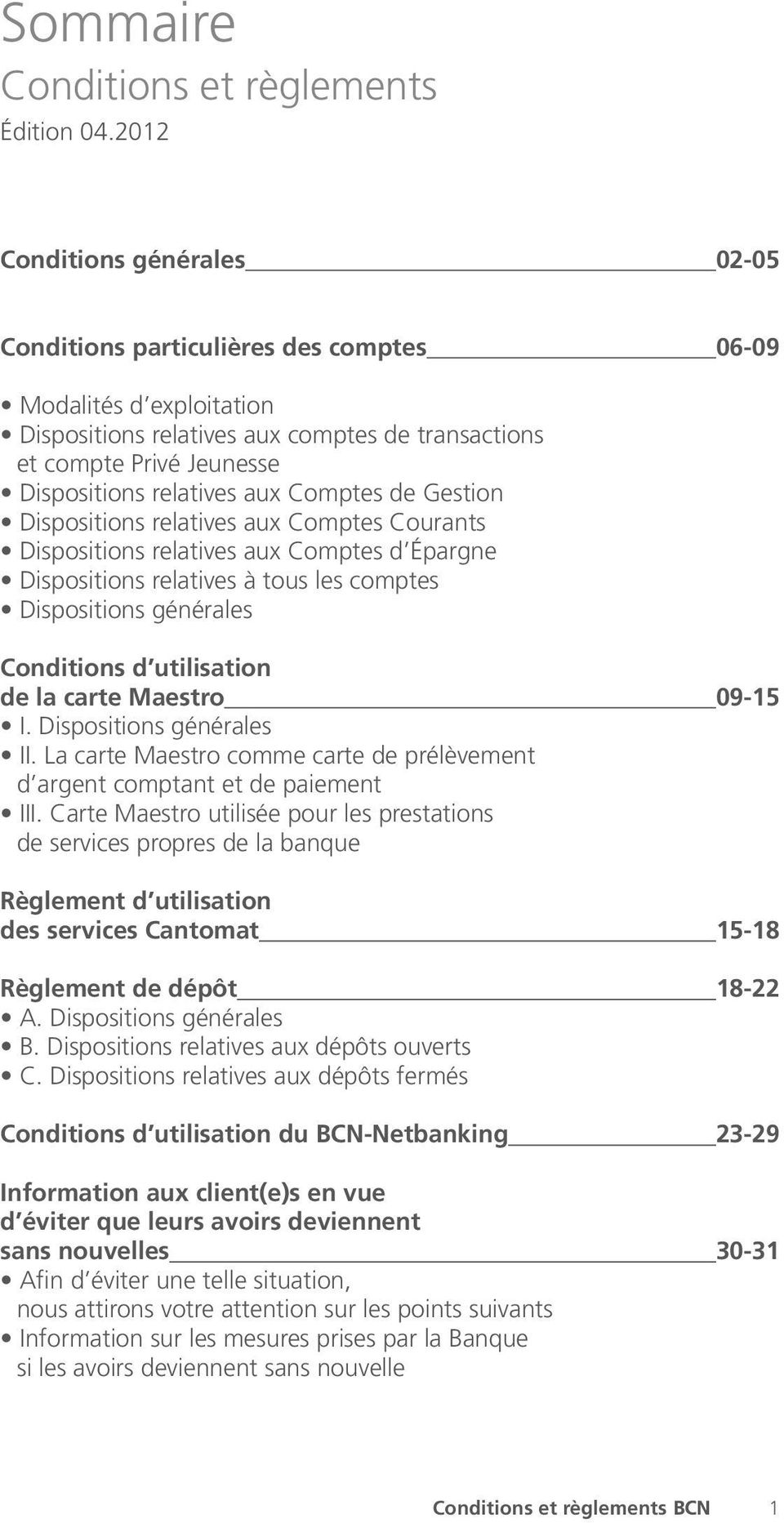 aux Comptes de Gestion Dispositions relatives aux Comptes Courants Dispositions relatives aux Comptes d épargne Dispositions relatives à tous les comptes Dispositions générales Conditions d