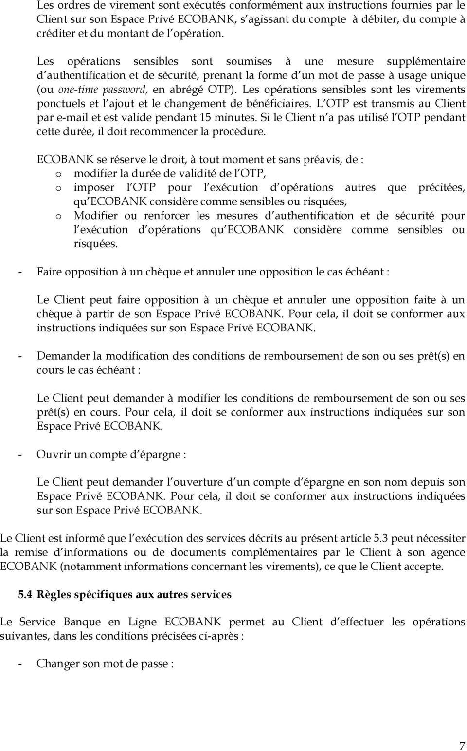 Les opérations sensibles sont soumises à une mesure supplémentaire d authentification et de sécurité, prenant la forme d un mot de passe à usage unique (ou one-time password, en abrégé OTP).
