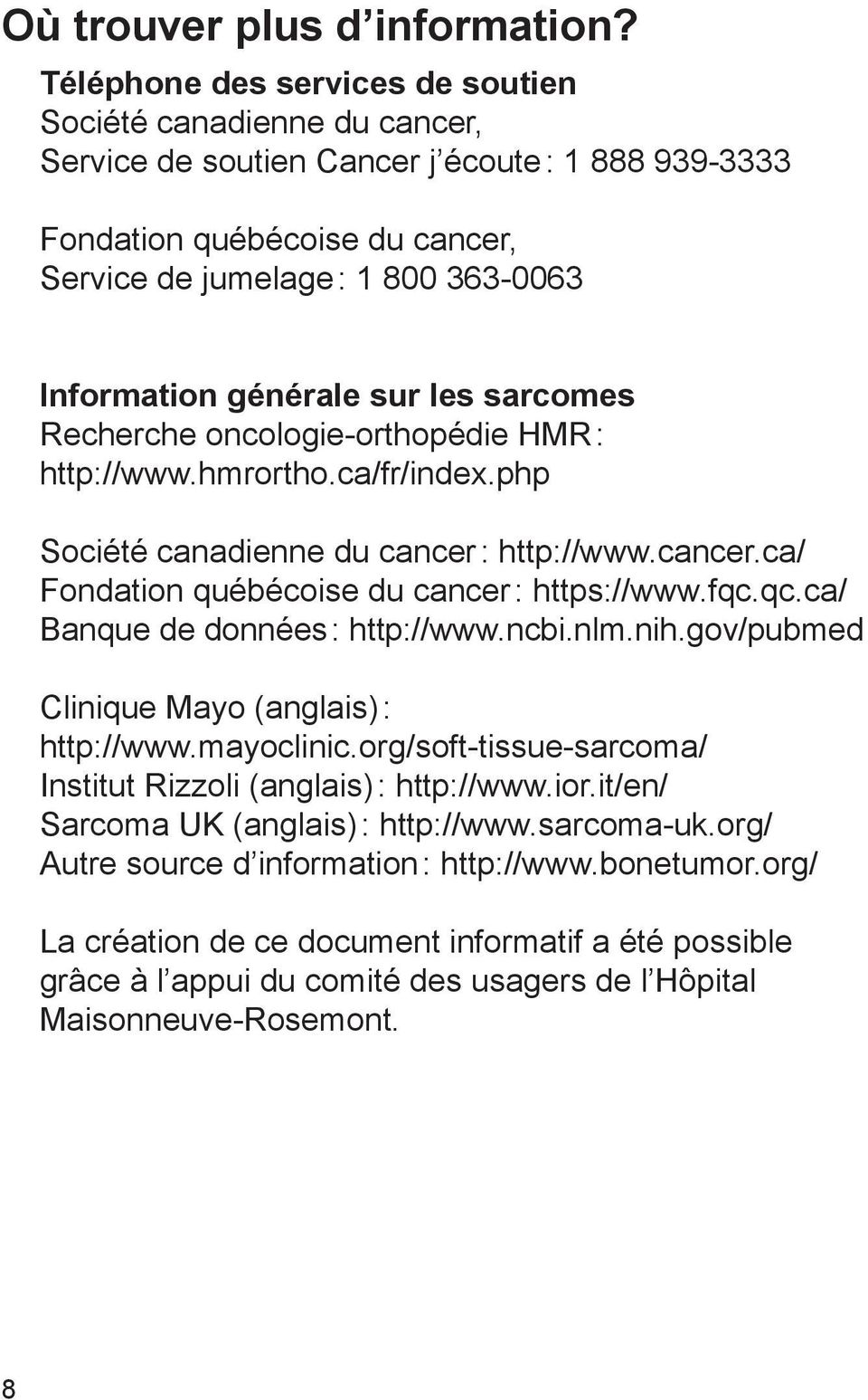 générale sur les sarcomes Recherche oncologie-orthopédie HMR : http://www.hmrortho.ca/fr/index.php Société canadienne du cancer : http://www.cancer.ca/ Fondation québécoise du cancer : https://www.