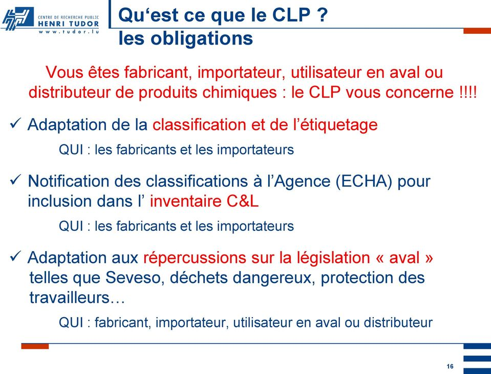 !!! Adaptation de la classification et de l étiquetage QUI : les fabricants et les importateurs Notification des classifications à l Agence