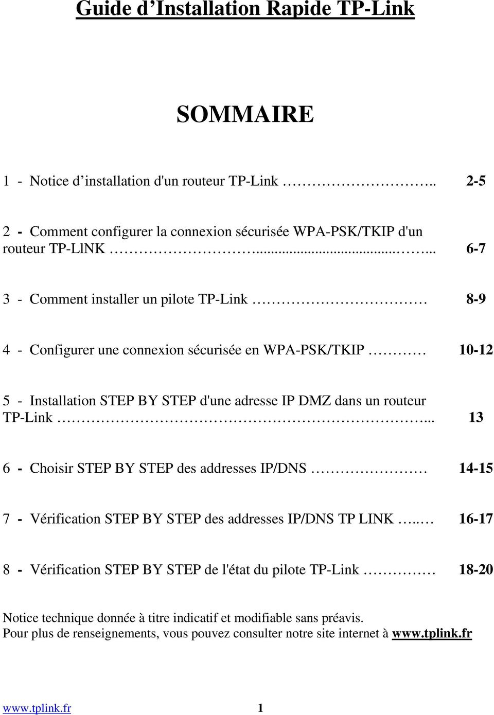 TP-Link... 13 6 - Choisir STEP BY STEP des addresses IP/DNS 14-15 7 - Vérification STEP BY STEP des addresses IP/DNS TP LINK.