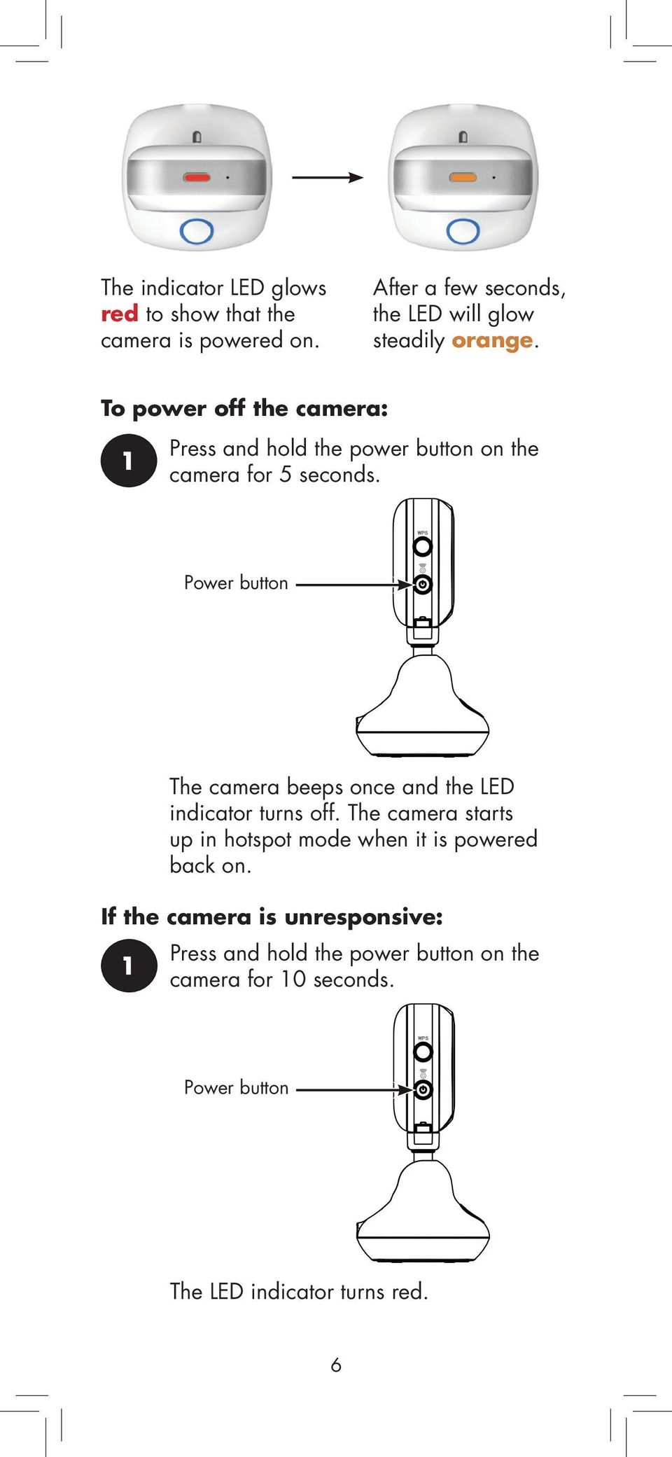 To power off the camera: Press and hold the power button on the camera for 5 seconds.