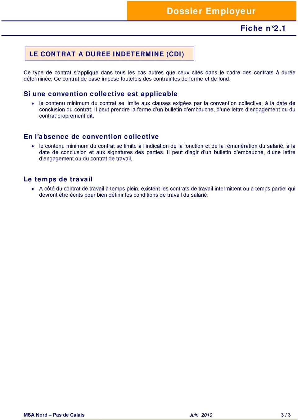Si une convention collective est applicable le contenu minimum du contrat se limite aux clauses exigées par la convention collective, à la date de conclusion du contrat.