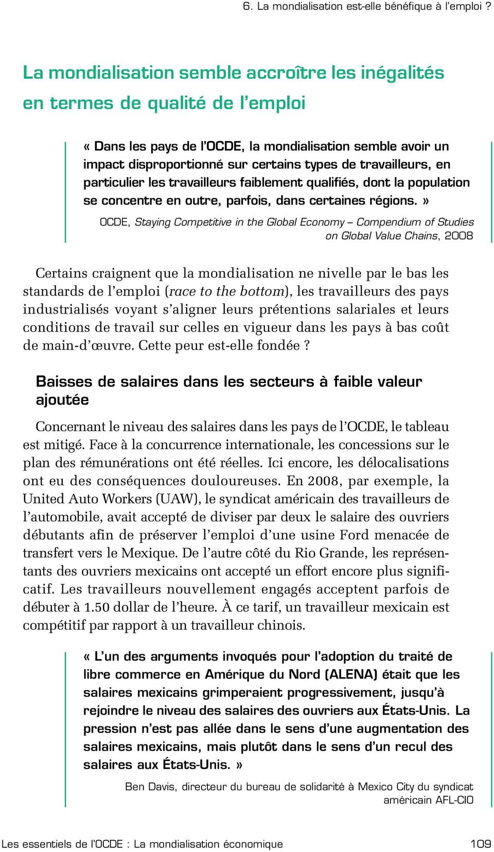 » OCDE, Staying Competitive in the Global Economy Compendium of Studies on Global Value Chains, 2008 Certains craignent que la mondialisation ne nivelle par le bas les standards de l emploi (race to