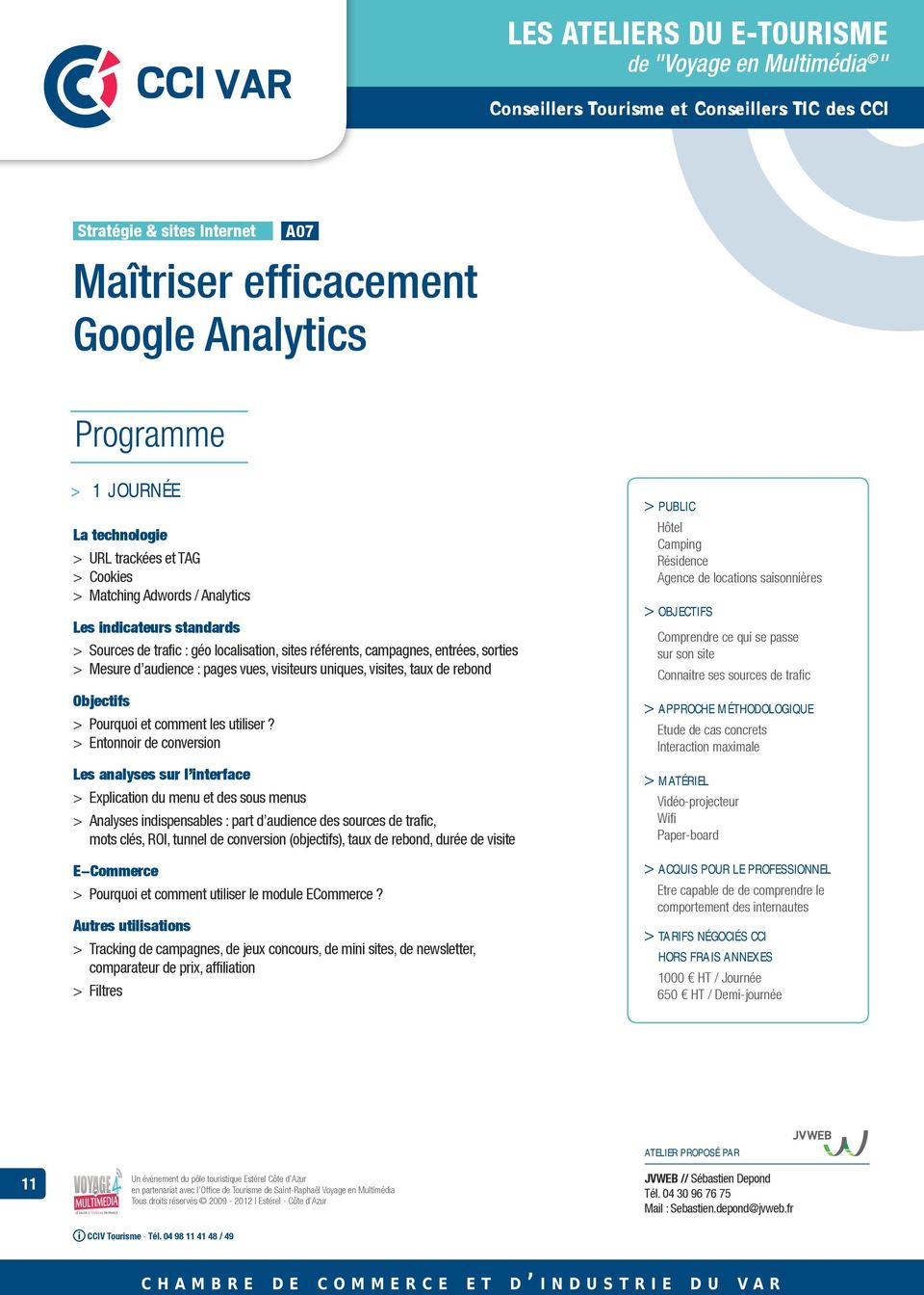 > > Entonnoir de conversion Les analyses sur l interface > > Explication du menu et des sous menus > > Analyses indispensables : part d audience des sources de trafic, mots clés, ROI, tunnel de