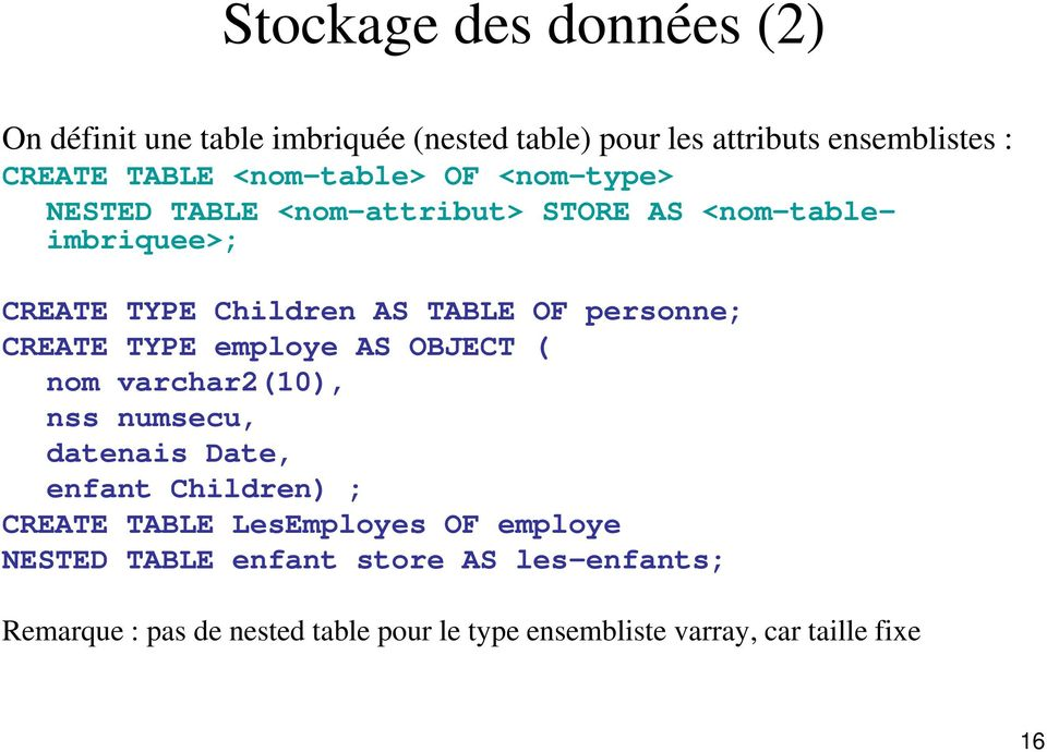 personne; CREATE TYPE employe AS OBJECT ( nom varchar2(10), nss numsecu, datenais Date, enfant Children) ; CREATE TABLE