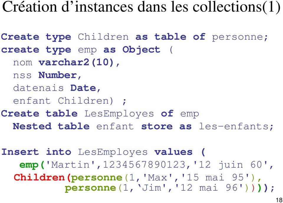 LesEmployes of emp Nested table enfant store as les-enfants; Insert into LesEmployes values (