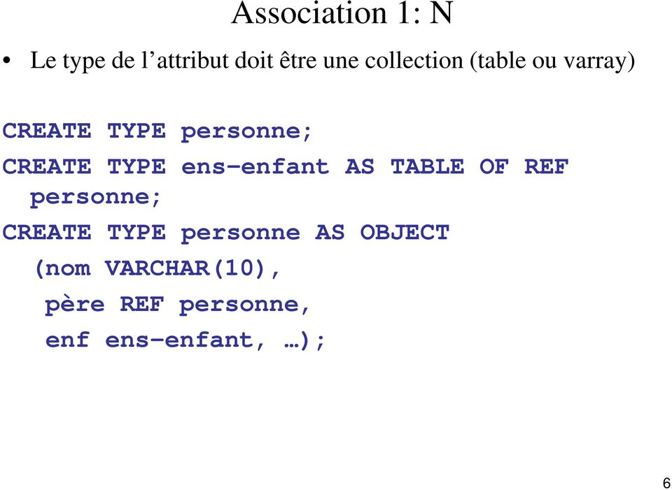 TYPE ens-enfant AS TABLE OF REF personne; CREATE TYPE