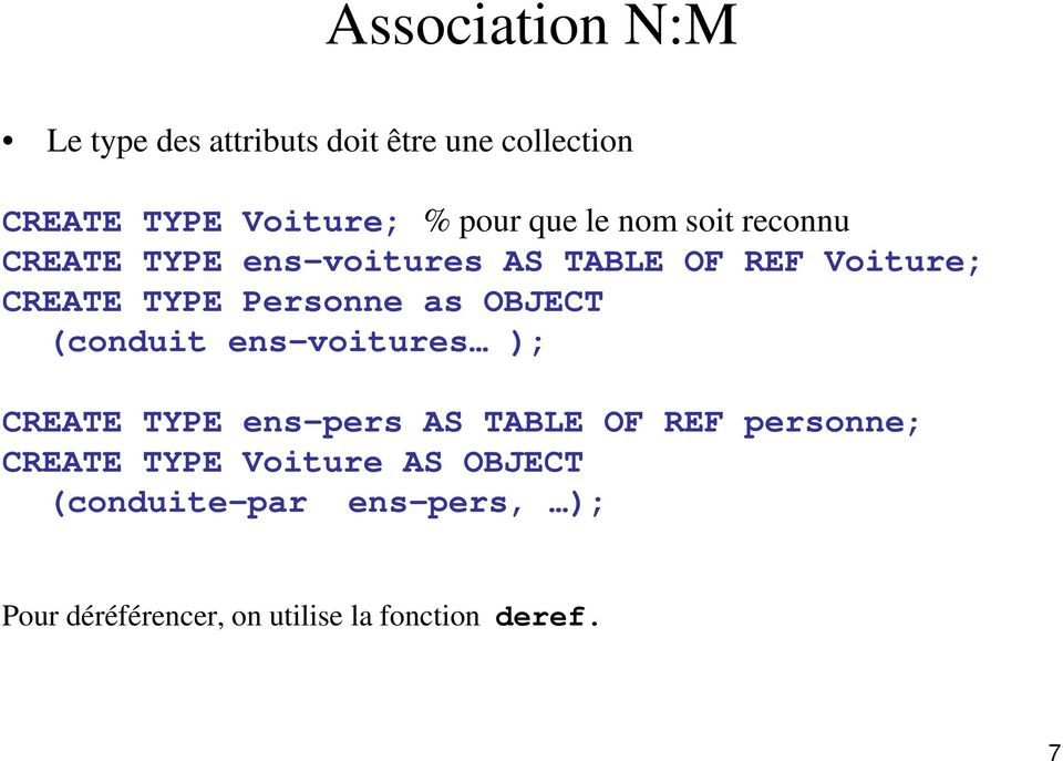 Personne as OBJECT (conduit ens-voitures ); CREATE TYPE ens-pers AS TABLE OF REF personne;