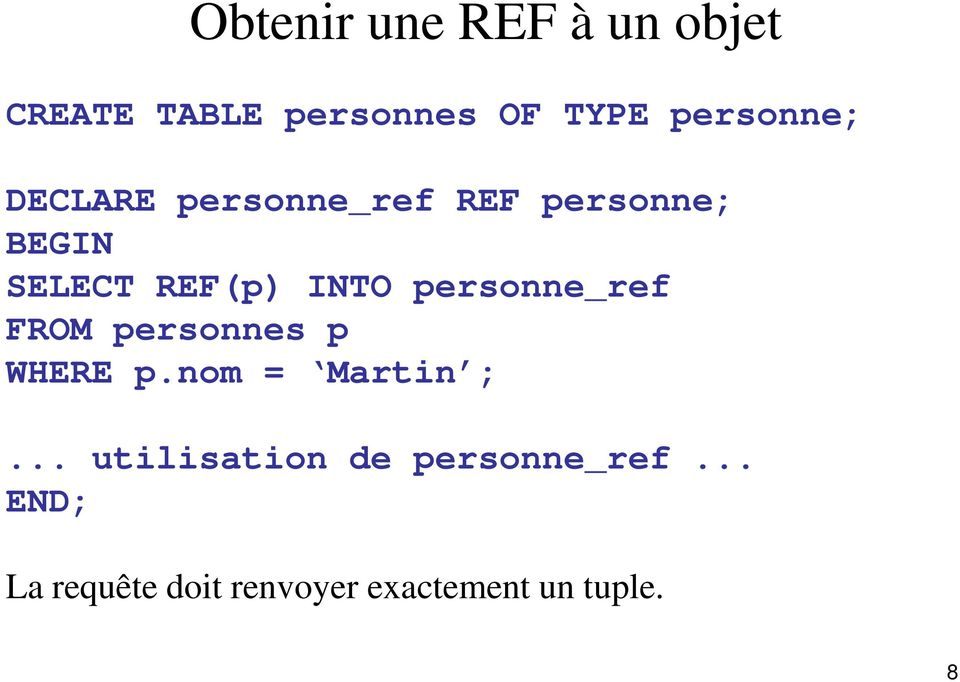 INTO personne_ref FROM personnes p WHERE p.nom = Martin ;.