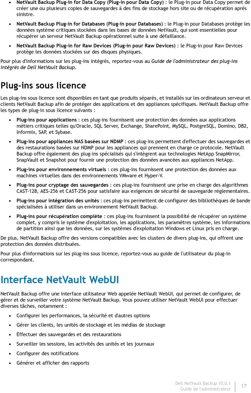 NetVault Backup Plug-in for Databases (Plug-in pour Databases) : le Plug-in pour Databases protège les données système critiques stockées dans les bases de données NetVault, qui sont essentielles