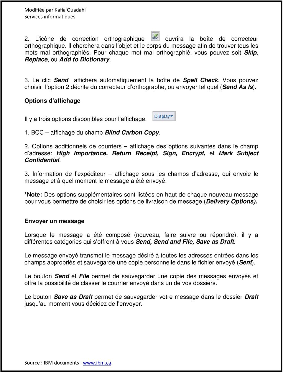Vous pouvez choisir l option 2 décrite du correcteur d orthographe, ou envoyer tel quel (Send As Is). Options d affichage Il y a trois options disponibles pour l affichage. 1.