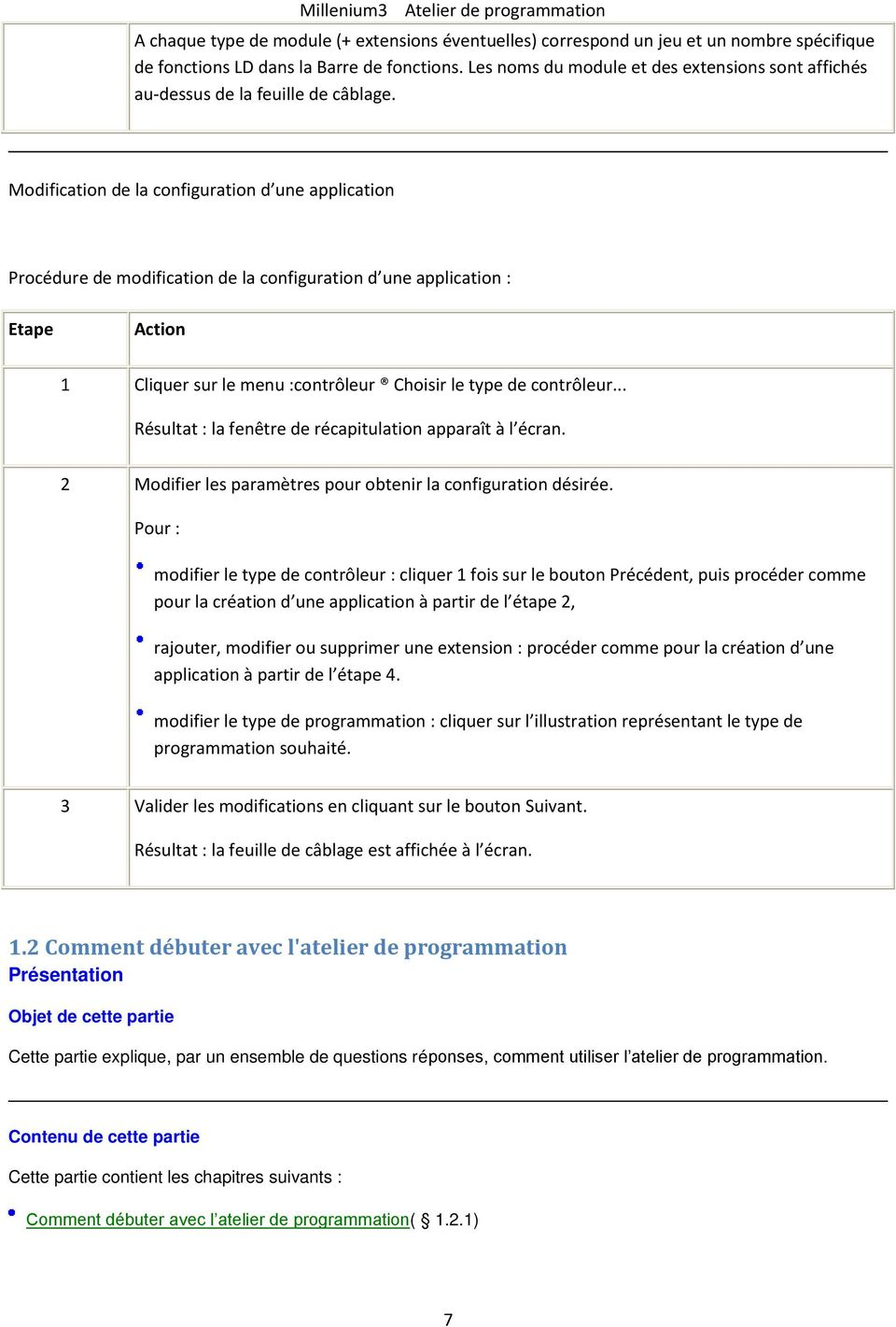 Modification de la configuration d une application Procédure de modification de la configuration d une application : Etape Action 1 Cliquer sur le menu :contrôleur Choisir le type de contrôleur.