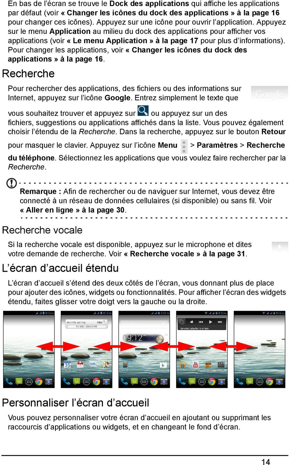 Appuyez sur le menu Application au milieu du dock des applications pour afficher vos applications (voir «Le menu Application» à la page 17 pour plus d informations).