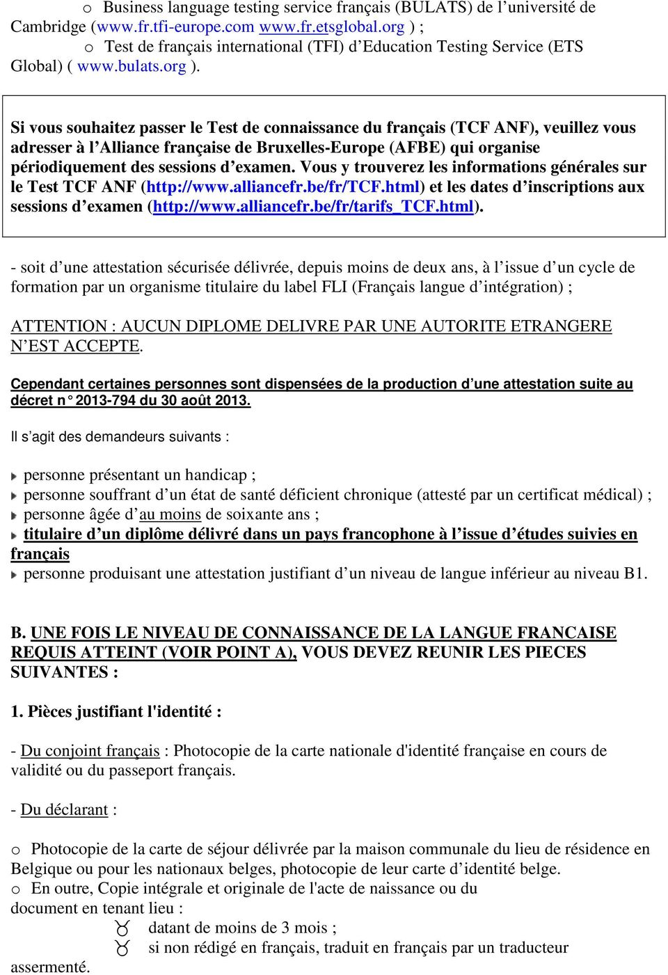 ; o Test de français international (TFI) d Education Testing Service (ETS Global) ( www.bulats.org ).