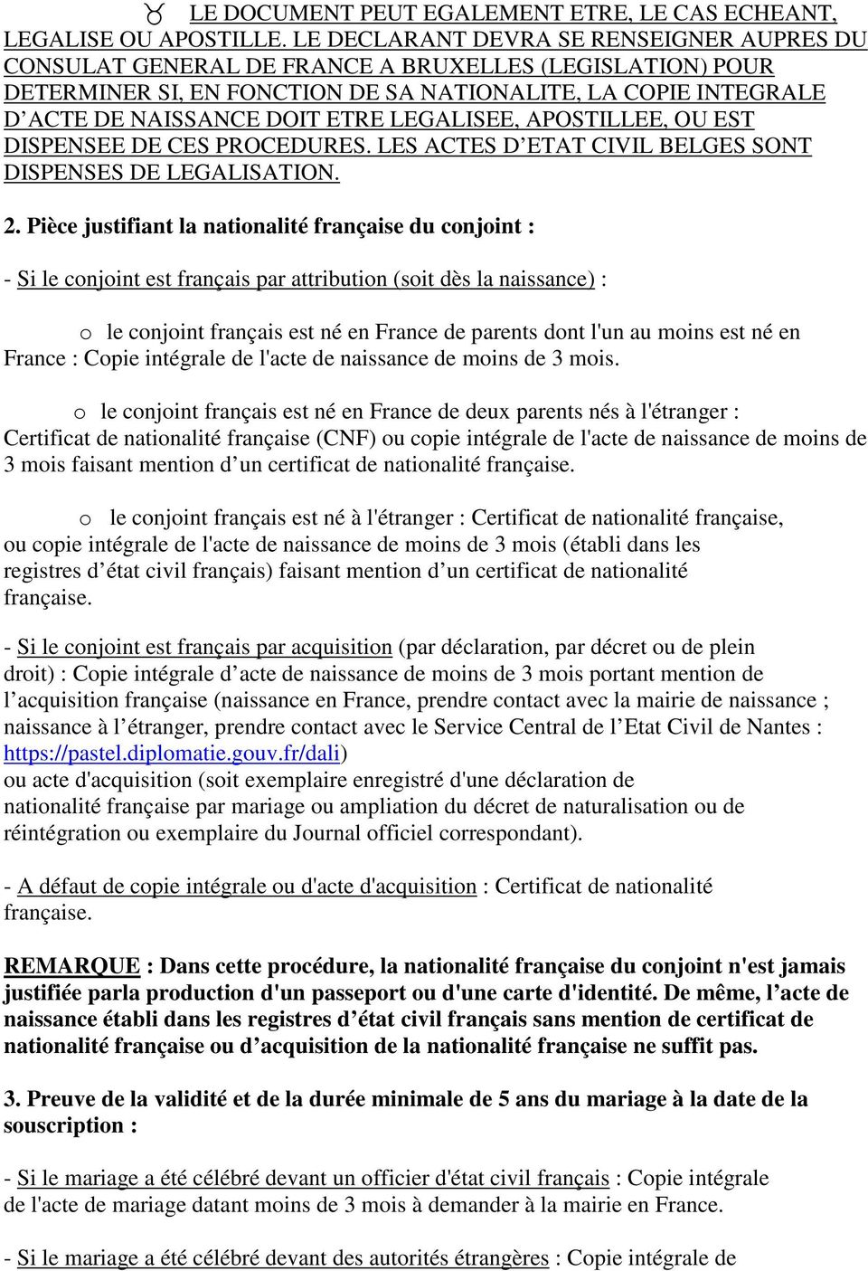 LEGALISEE, APOSTILLEE, OU EST DISPENSEE DE CES PROCEDURES. LES ACTES D ETAT CIVIL BELGES SONT DISPENSES DE LEGALISATION. 2.