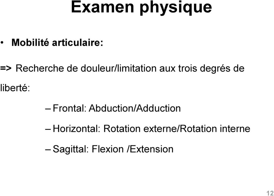 Frontal: Abduction/Adduction Horizontal: Rotation