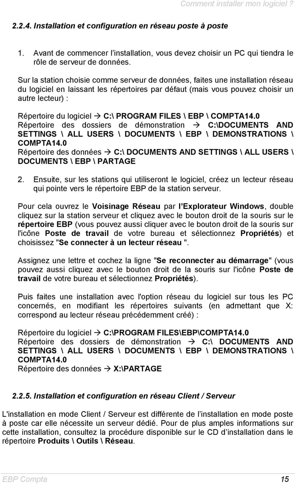 C:\ PROGRAM FILES \ EBP \ COMPTA14.0 Répertoire des dossiers de démonstration C:\DOCUMENTS AND SETTINGS \ ALL USERS \ DOCUMENTS \ EBP \ DEMONSTRATIONS \ COMPTA14.
