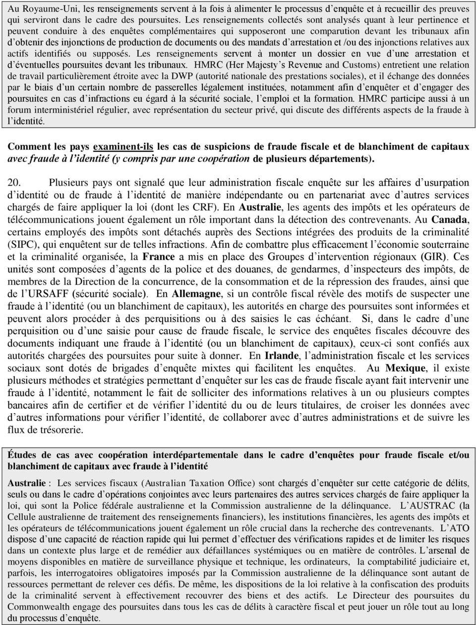 injonctions de production de documents ou des mandats d arrestation et /ou des injonctions relatives aux actifs identifiés ou supposés.