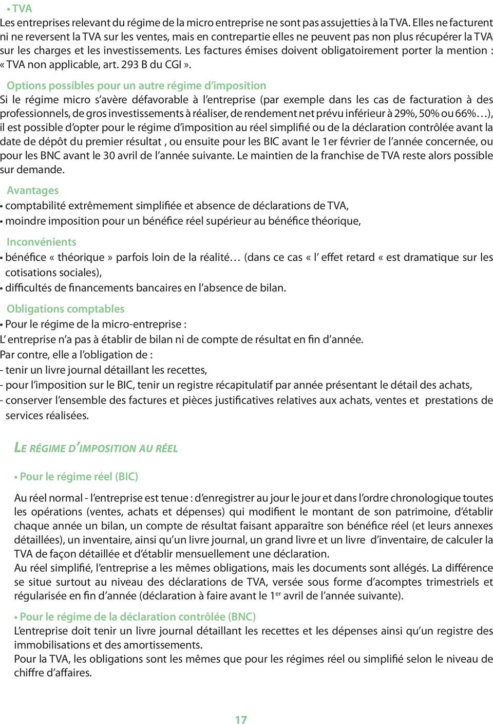 Les factures émises doivent obligatoirement porter la mention : «TVA non applicable, art. 293 B du CGI».