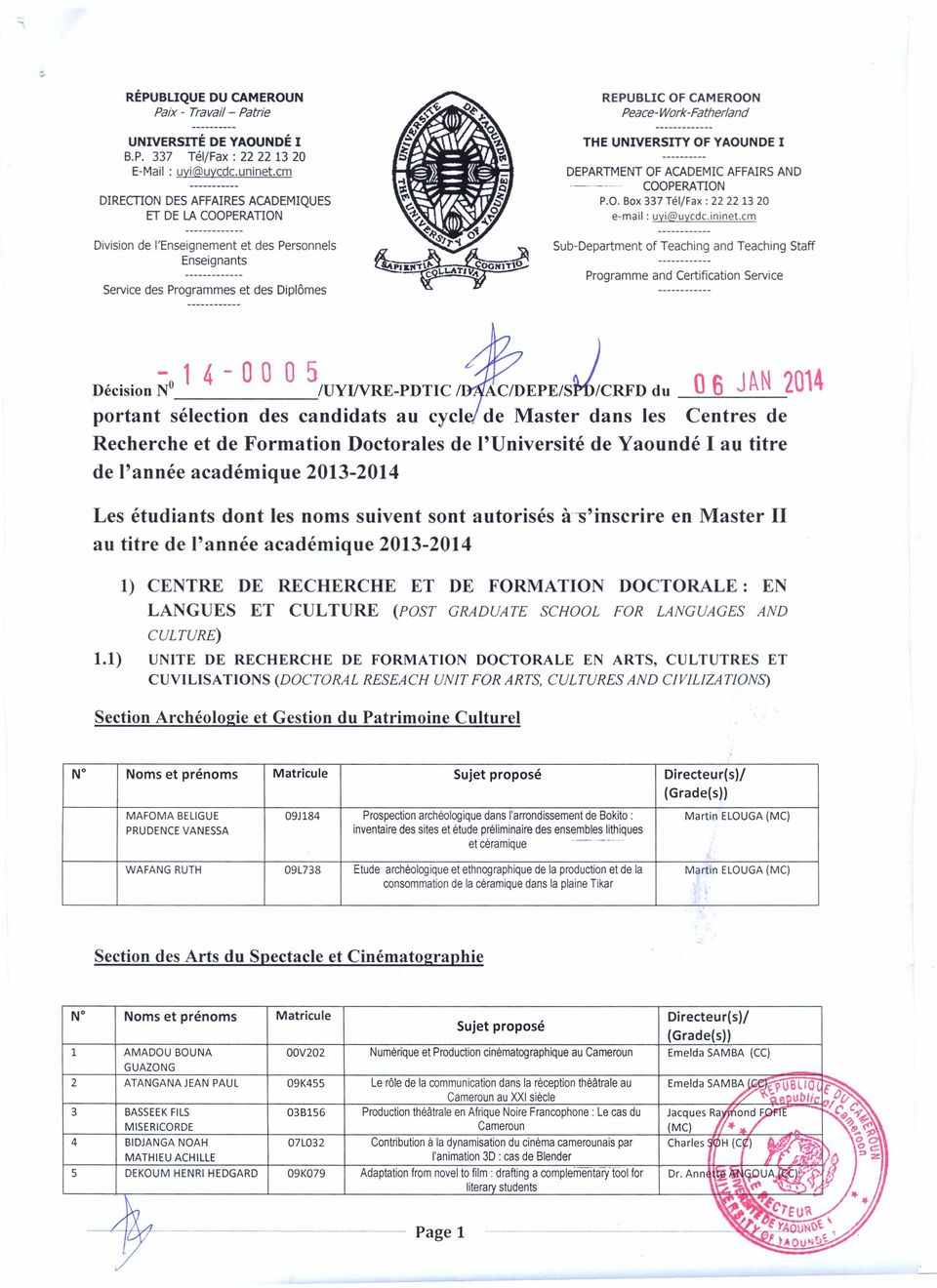 THE UNIVERSITY OF YAOUNDE 1 DEPARTMENT OF ACADEMIC AFFAIRS AND ------- COOPERATION P.O. Box 337 Tél/Fax: 22 22 13 20 e-mail: Sub-Department uyi@uycdc.ininet.