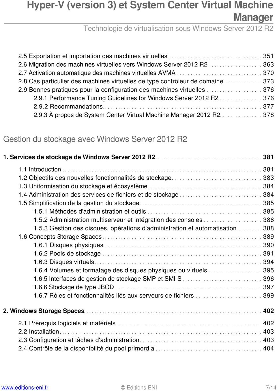 9.2 Recommandations 377 2.9.3 À propos de System Center Virtual Machine 2012 R2 378 Gestion du stockage avec Windows Server 2012 R2 1. Services de stockage de Windows Server 2012 R2 381 1.