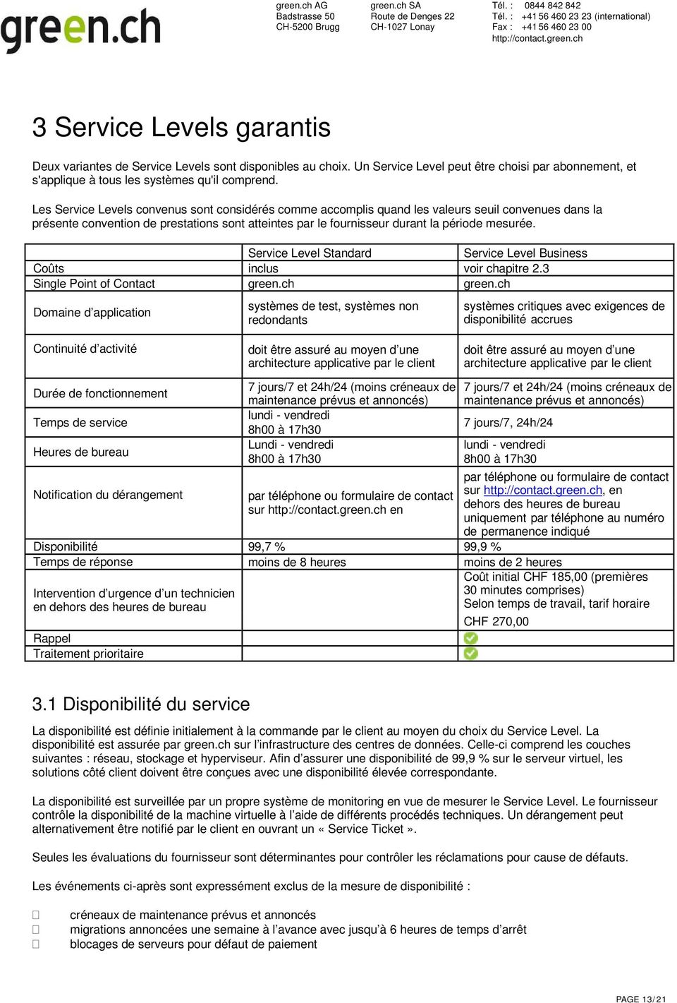 Service Level Standard Service Level Business Coûts inclus voir chapitre 2.3 Single Point of Contact green.ch green.