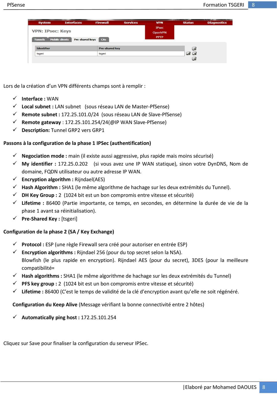 254/24(@IP WAN Slave-PfSense) Description: Tunnel GRP2 vers GRP1 Passons à la configuration de la phase 1 IPSec (authentification) Negociation mode : main (il existe aussi aggressive, plus rapide