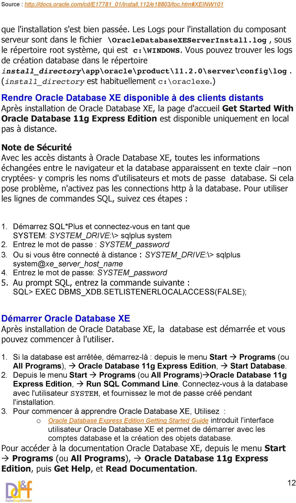 ) Rendre Oracle Database XE disponible à des clients distants Après installation de Oracle Database XE, la page d'accueil Get Started With Oracle Database 11g Express Edition est disponible