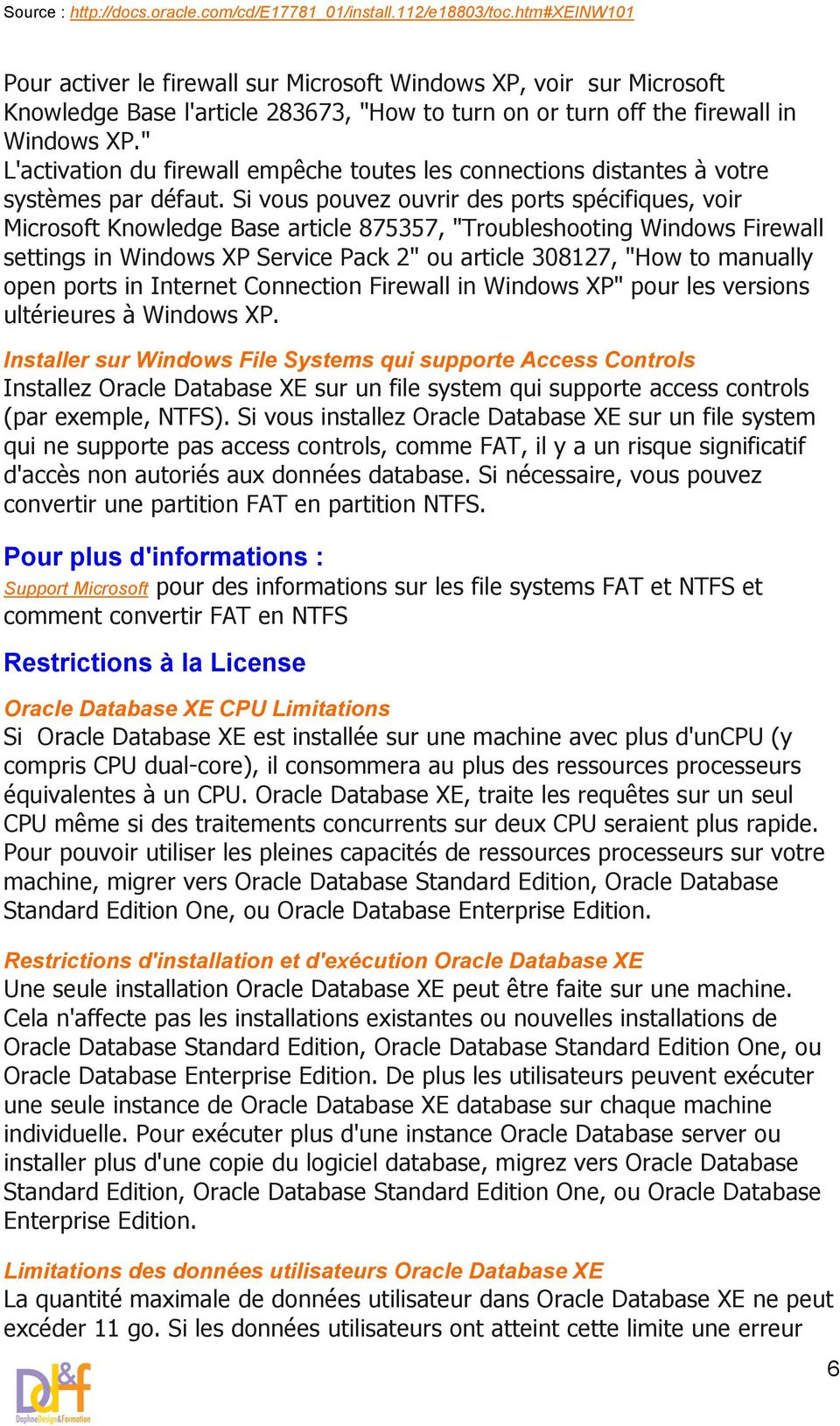 "Si vous pouvez ouvrir des ports spécifiques, voir Microsoft Knowledge Base article 875357, ""Troubleshooting Windows Firewall settings in Windows XP Service Pack 2"" ou article 308127, ""How to manually"