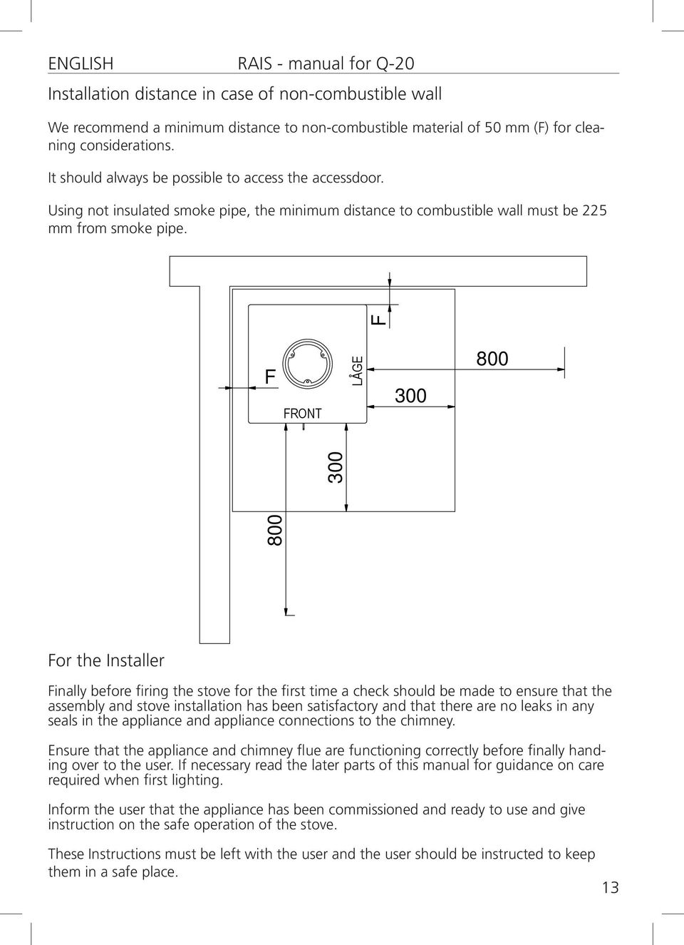 F F 300 800 300 800 For the Installer Finally before firing the stove for the first time a check should be made to ensure that the assembly and stove installation has been satisfactory and that there