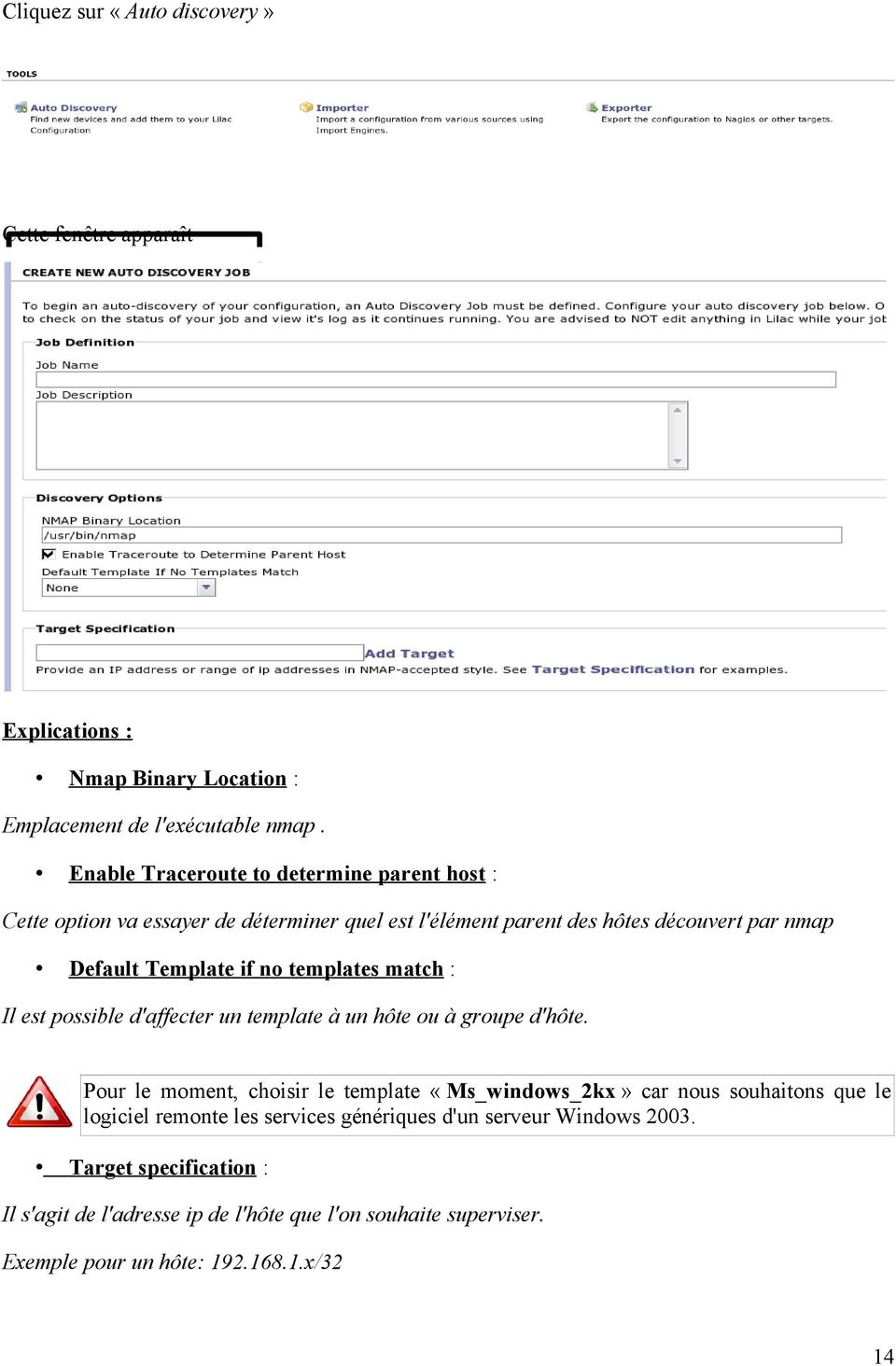 templates match : Il est possible d'affecter un template à un hôte ou à groupe d'hôte.