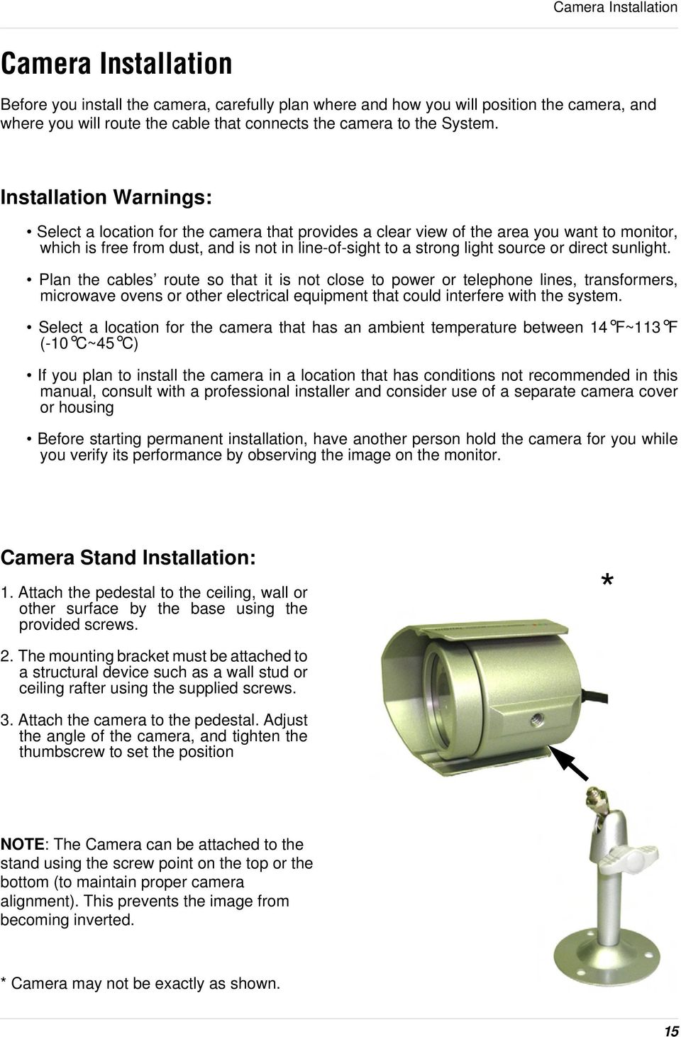 Installation Warnings: Select a location for the camera that provides a clear view of the area you want to monitor, which is free from dust, and is not in line-of-sight to a strong light source or