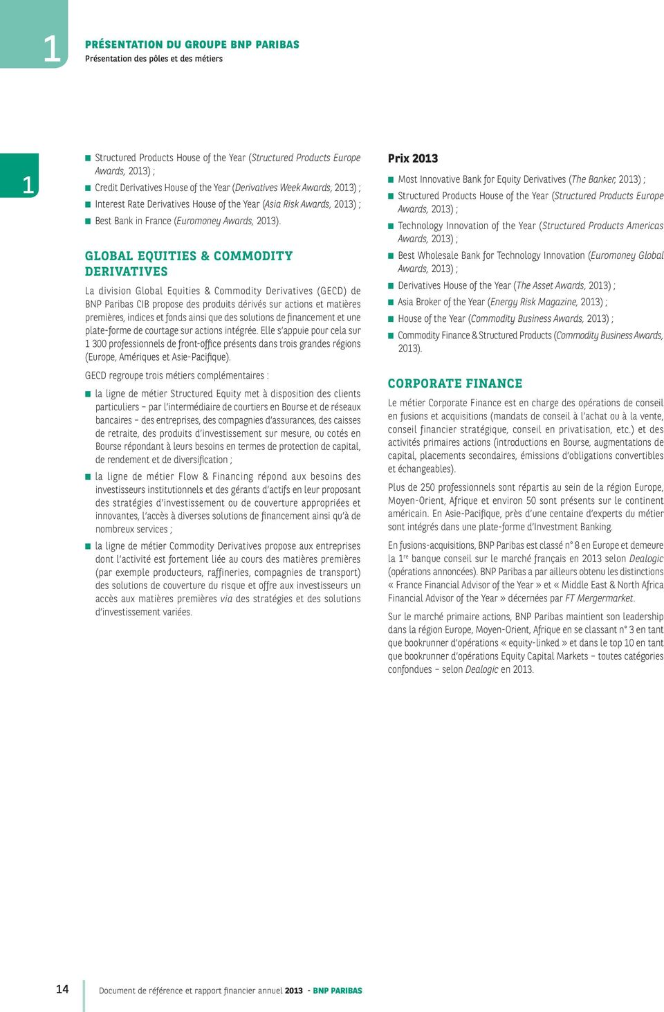 GLOBAL EQUITIES & COMMODITY DERIVATIVES La division Global Equities & Commodity Derivatives (GECD) de BNP Paribas CIB propose des produits dérivés sur actions et matières premières, indices et fonds