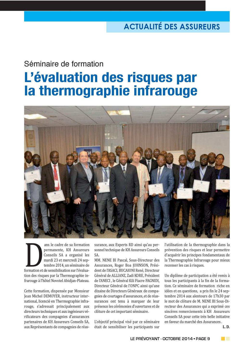 Cette formation, dispensée par Monsieur Jean Michel DEMOYER, instructeur international, licencié en Thermographie infrarouge, s adressait principalement aux directeurs techniques et aux ingénieurs