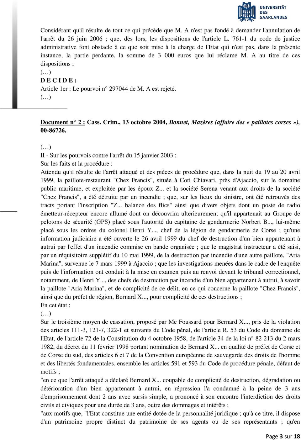 A au titre de ces dispositions ; D E C I D E : Article 1er : Le pourvoi n 297044 de M. A est rejeté. Document n 2 : Cass. Crim.