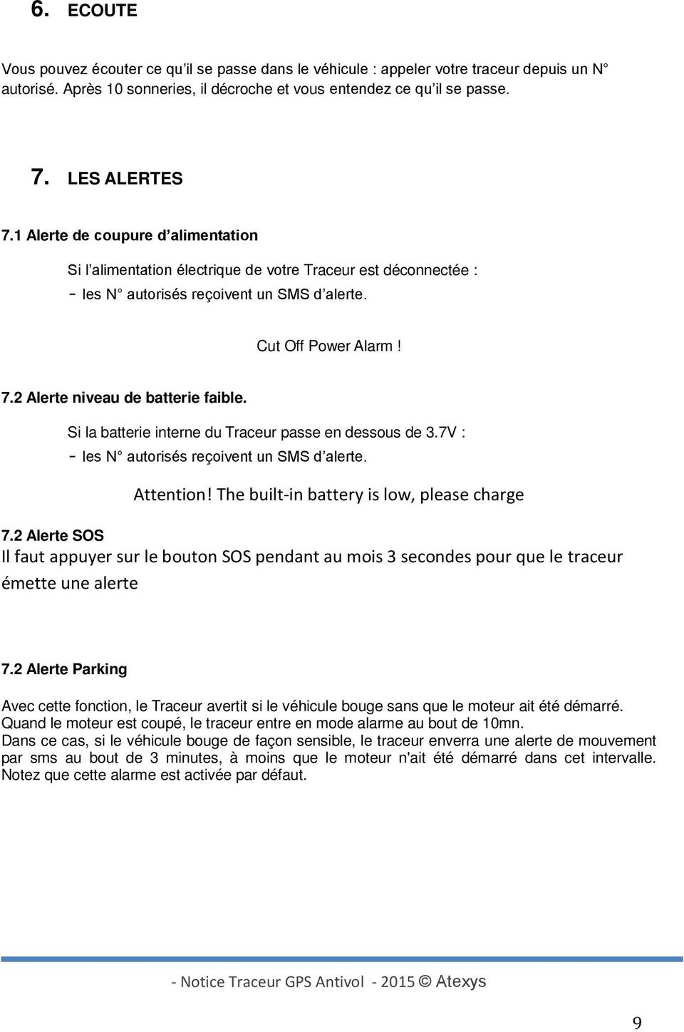 2 Alerte niveau de batterie faible. Si la batterie interne du Traceur passe en dessous de 3.7V : - les N autorisés reçoivent un SMS d alerte. Attention! The built-in battery is low, please charge 7.