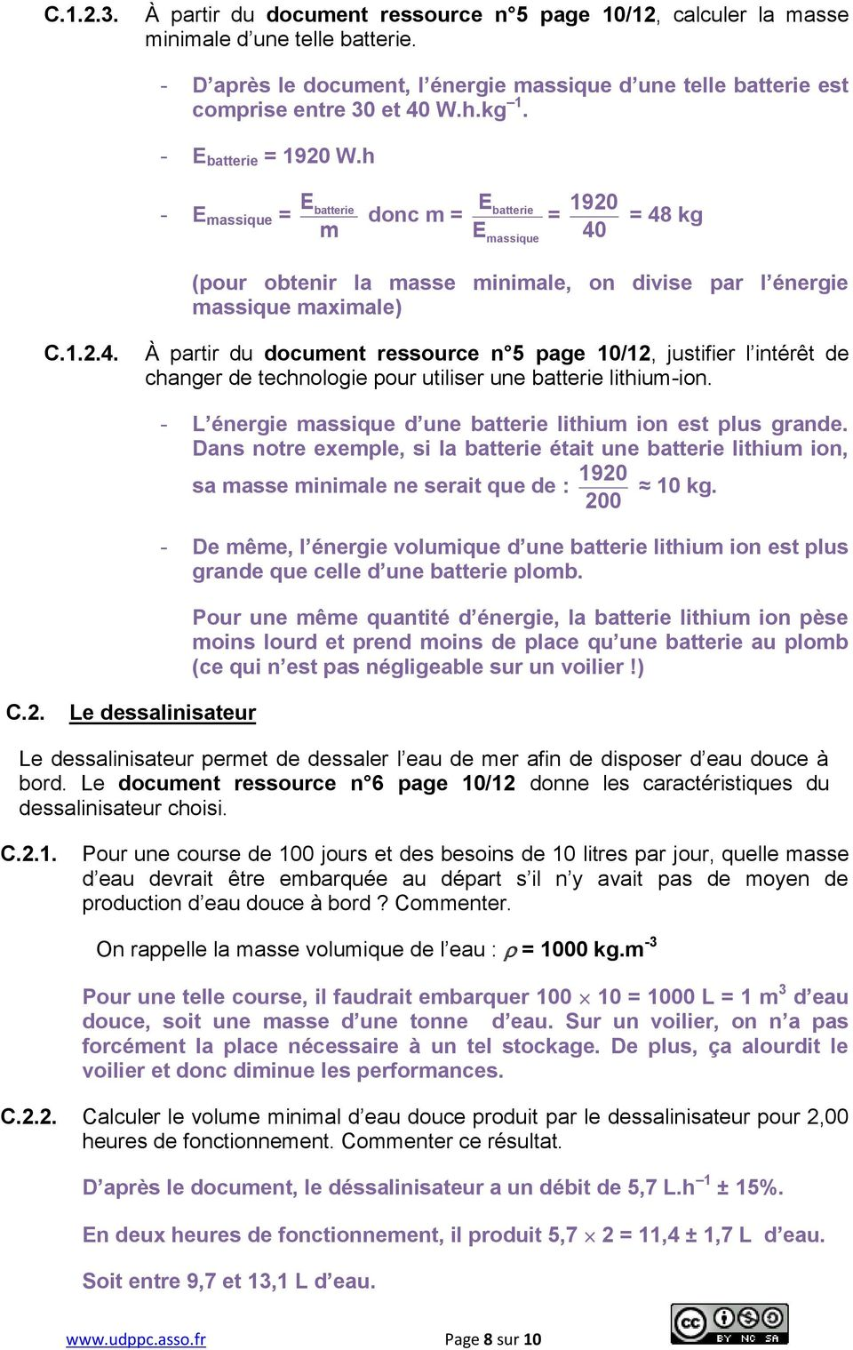 = 48 kg (pour obtenir la masse minimale, on divise par l énergie massique maximale) C.1.2.4. À partir du document ressource n 5 page 10/12, justifier l intérêt de changer de technologie pour utiliser une batterie lithium-ion.