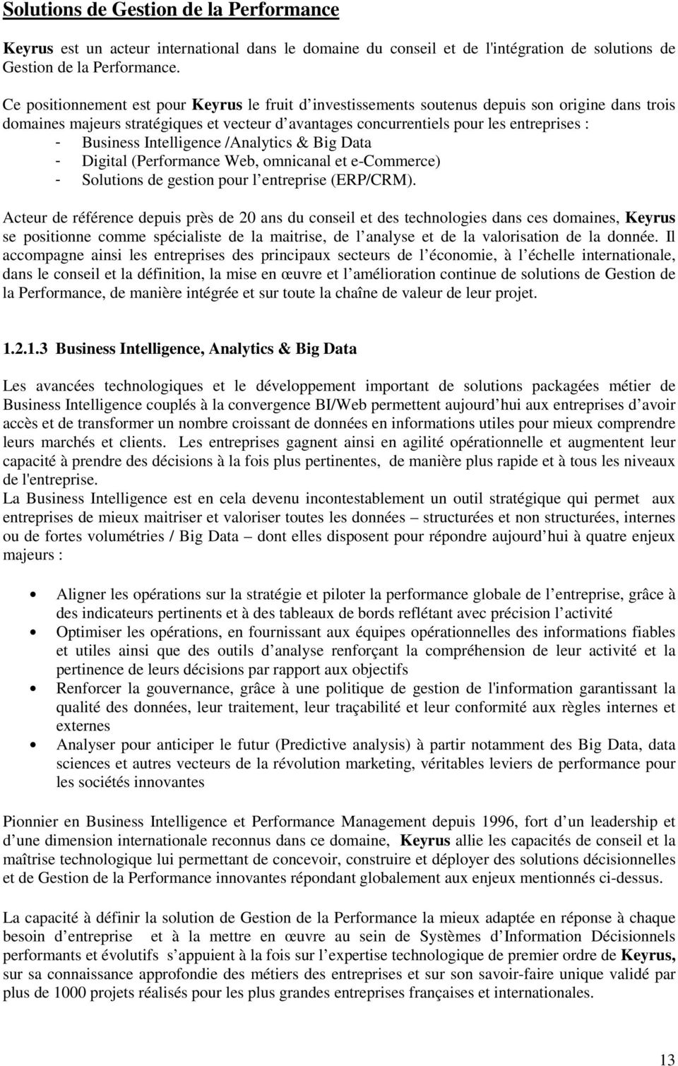 Business Intelligence /Analytics & Big Data - Digital (Performance Web, omnicanal et e-commerce) - Solutions de gestion pour l entreprise (ERP/CRM).