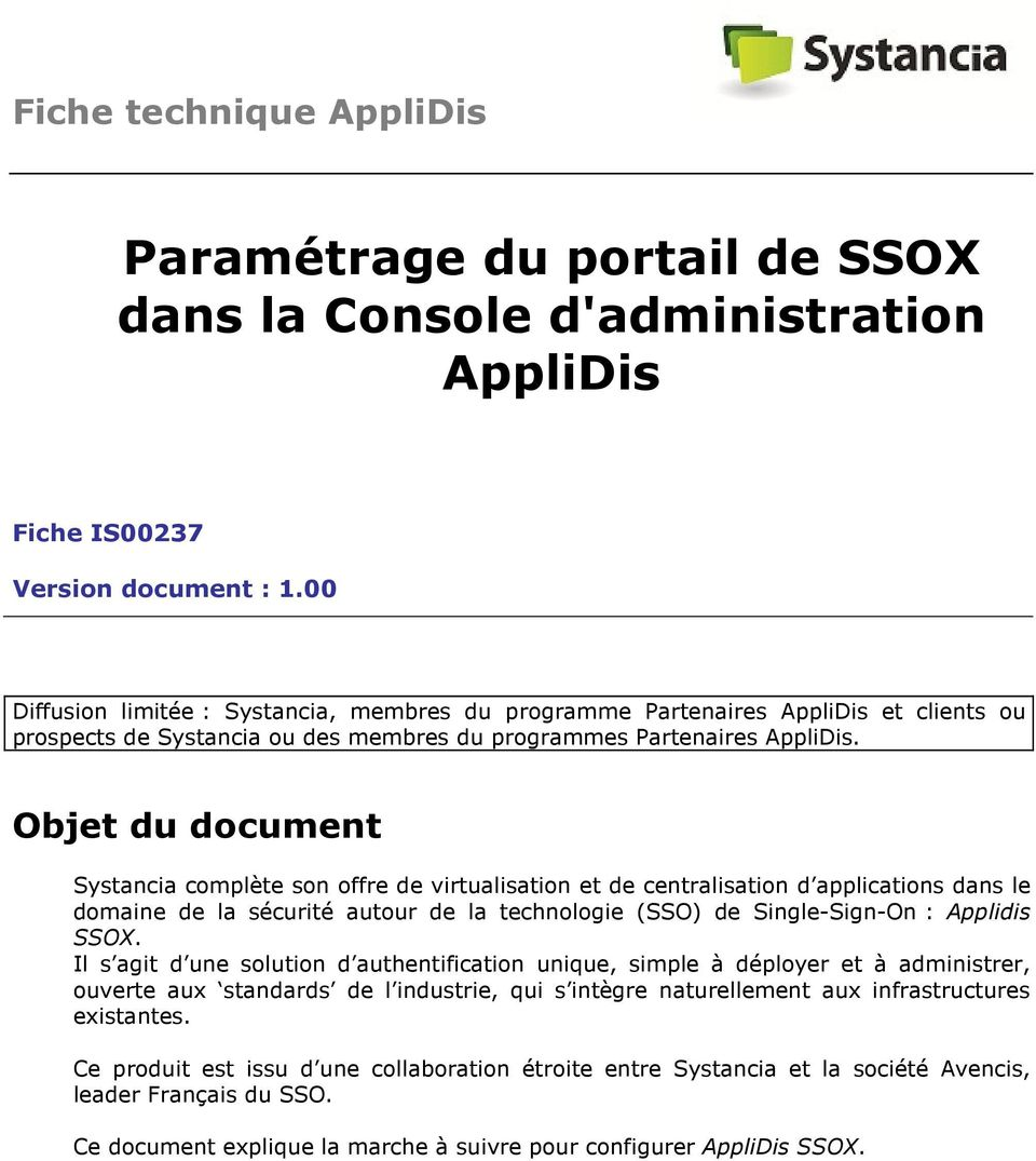 Objet du document Systancia complète son offre de virtualisation et de centralisation d applications dans le domaine de la sécurité autour de la technologie (SSO) de Single-Sign-On : Applidis SSOX.