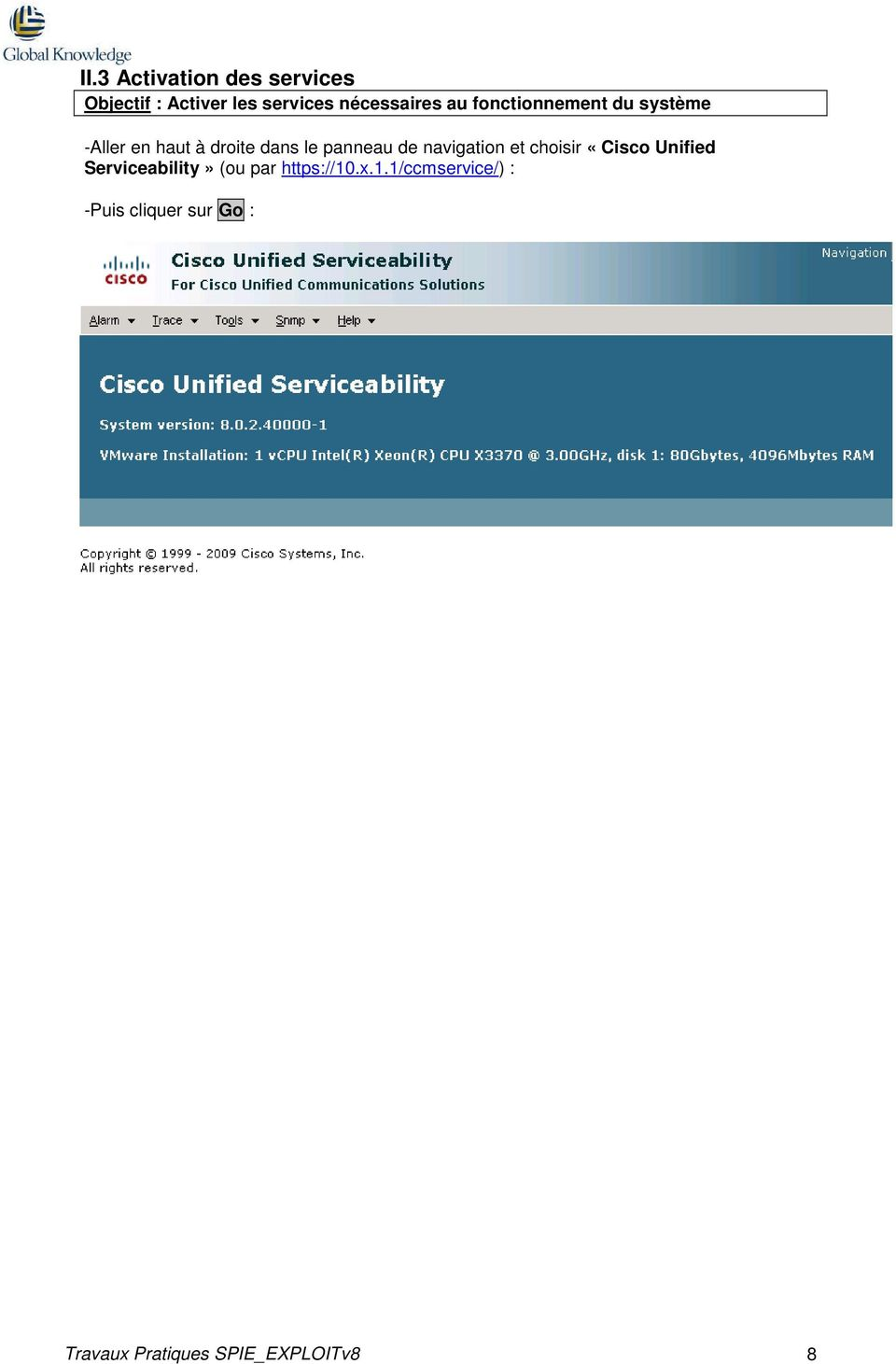 navigation et choisir «Cisco Unified Serviceability» (ou par https://10.x.