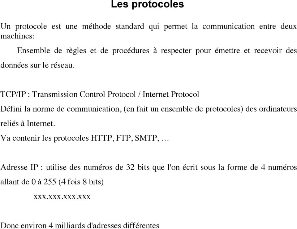TCP/IP : Transmission Control Protocol / Internet Protocol Défini la norme de communication, (en fait un ensemble de protocoles) des ordinateurs