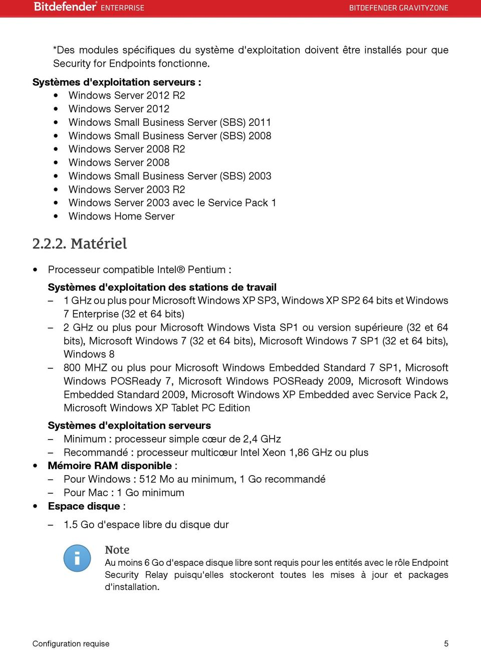 2008 Windows Small Business Server (SBS) 2003 Windows Server 2003 R2 Windows Server 2003 avec le Service Pack 1 Windows Home Server 2.2.2. Matériel Processeur compatible Intel Pentium : Systèmes