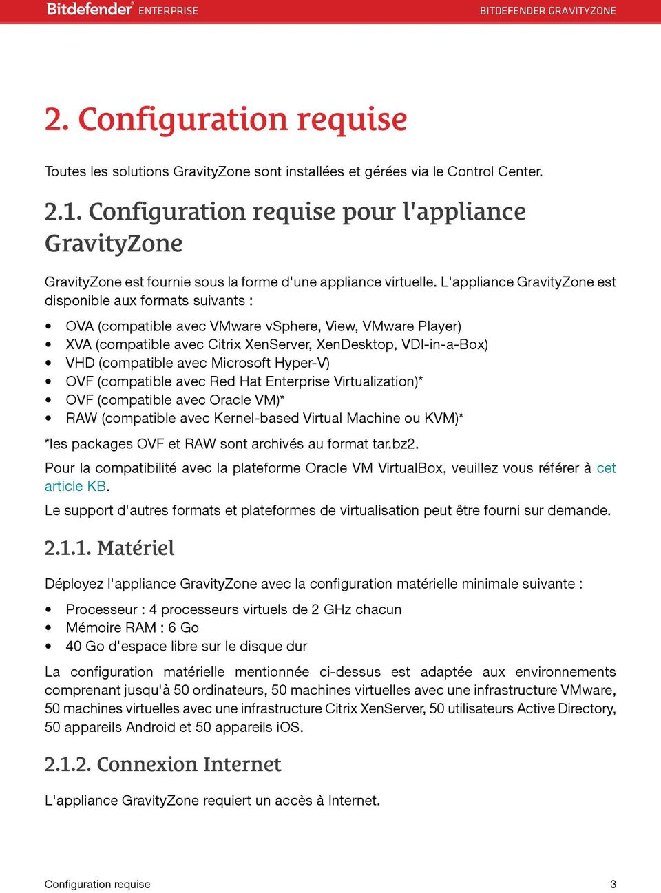 L'appliance GravityZone est disponible aux formats suivants : OVA (compatible avec VMware vsphere, View, VMware Player) XVA (compatible avec Citrix XenServer, XenDesktop, VDI-in-a-Box) VHD