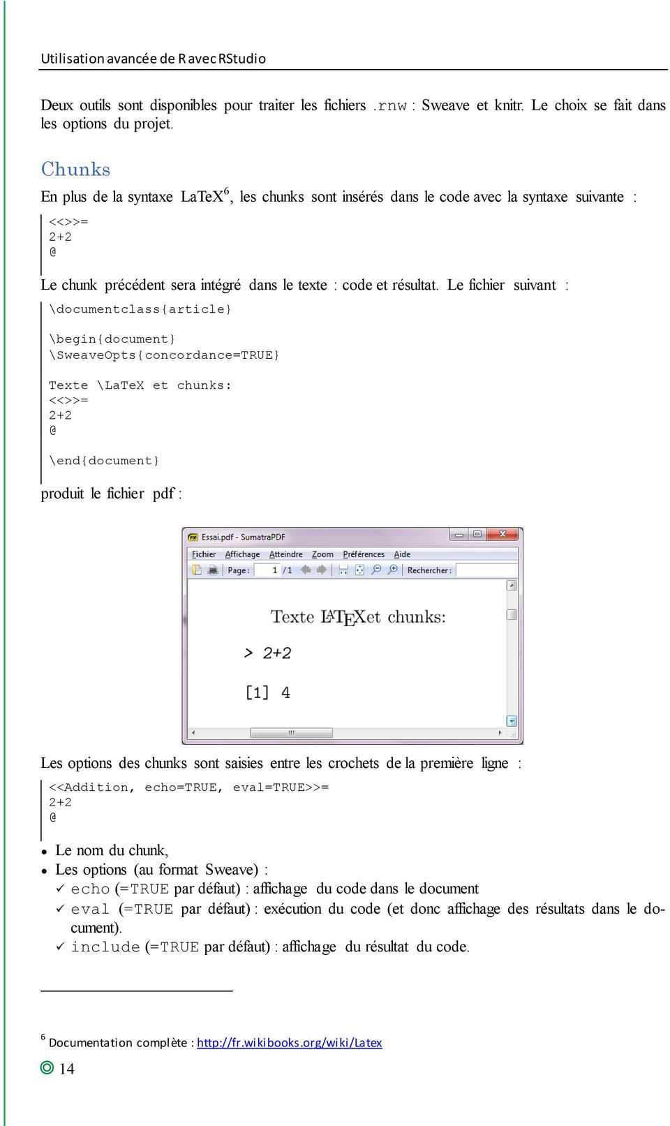 Le fichier suivant : \documentclass{article \begin{document \SweaveOpts{concordance=TRUE Texte \LaTeX et chunks: <<>>= 2+2 @ \end{document produit le fichier pdf : Les options des chunks sont saisies