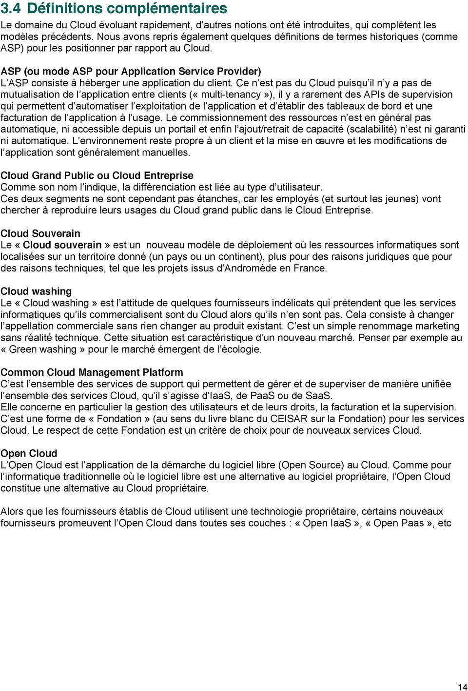 ASP (ou mode ASP pour Application Service Provider) L ASP consiste à héberger une application du client.